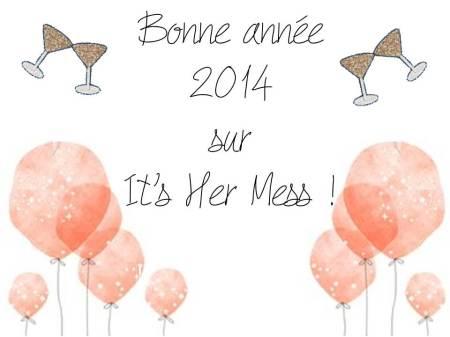 Bonne année 2014 sur It's Her Mess